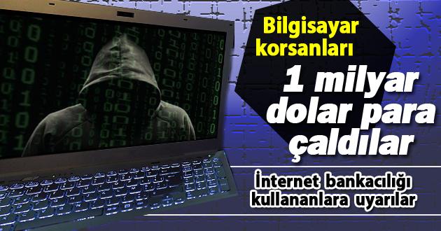 Bilgisayar korsanları 1 milyar dolar para çaldılar